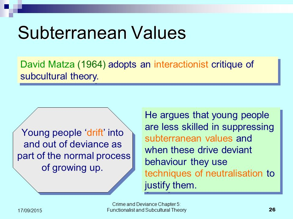 Subterranean Values David Matza (1964) adopts an interactionist critique of subcultural theory. Young people 'drift' into.