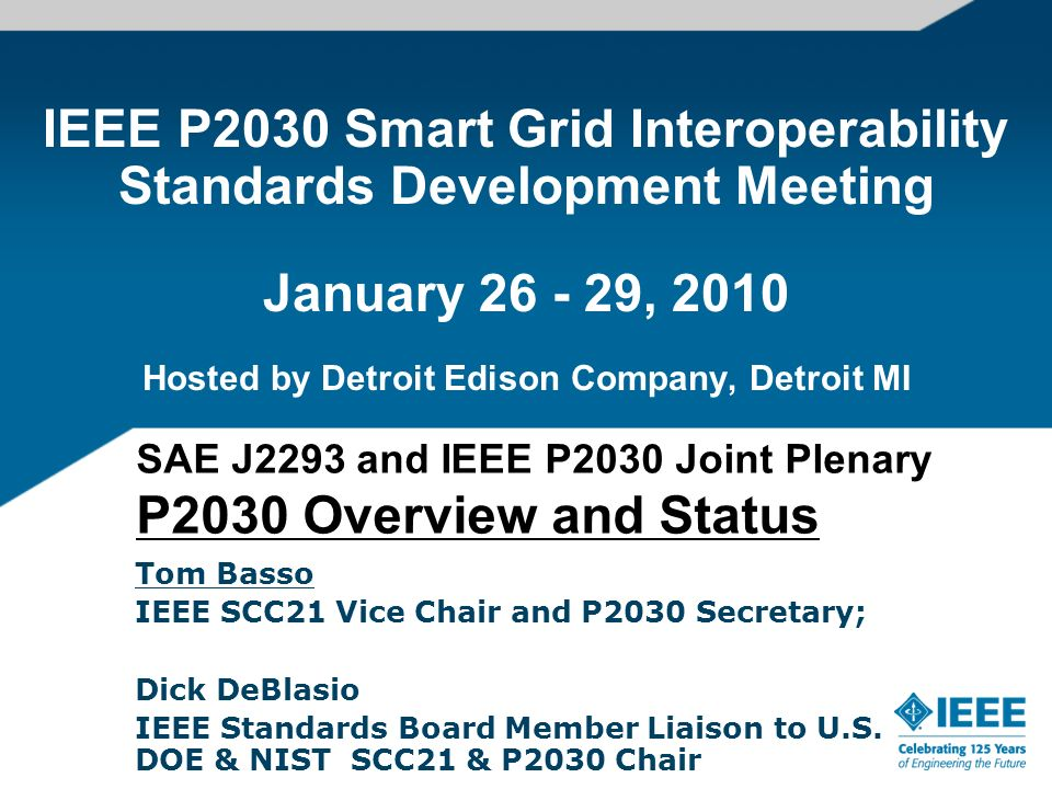 IEEE P2030 Smart Grid Interoperability Standards Development Meeting January 26 - 29, 2010 Hosted by Detroit Edison Company, Detroit MI