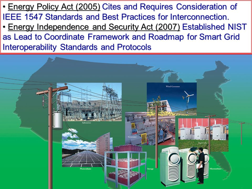 Energy Policy Act (2005) Cites and Requires Consideration of IEEE 1547 Standards and Best Practices for Interconnection.