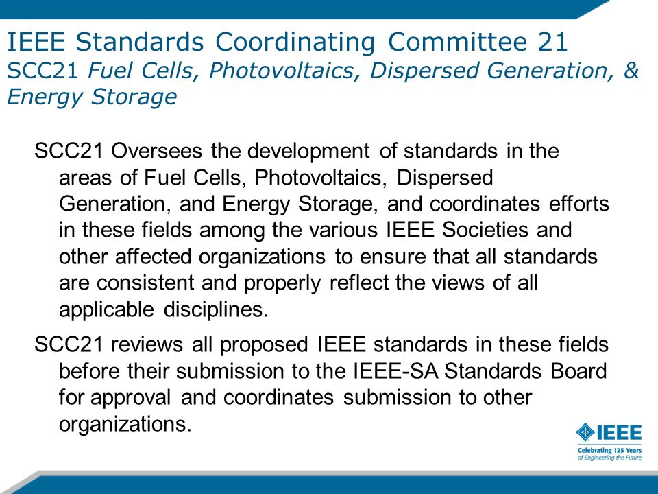 IEEE Standards Coordinating Committee 21 SCC21 Fuel Cells, Photovoltaics, Dispersed Generation, & Energy Storage