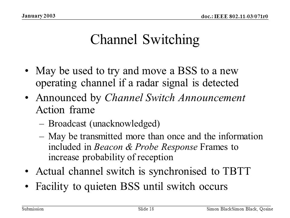 January 2003 Channel Switching. May be used to try and move a BSS to a new operating channel if a radar signal is detected.