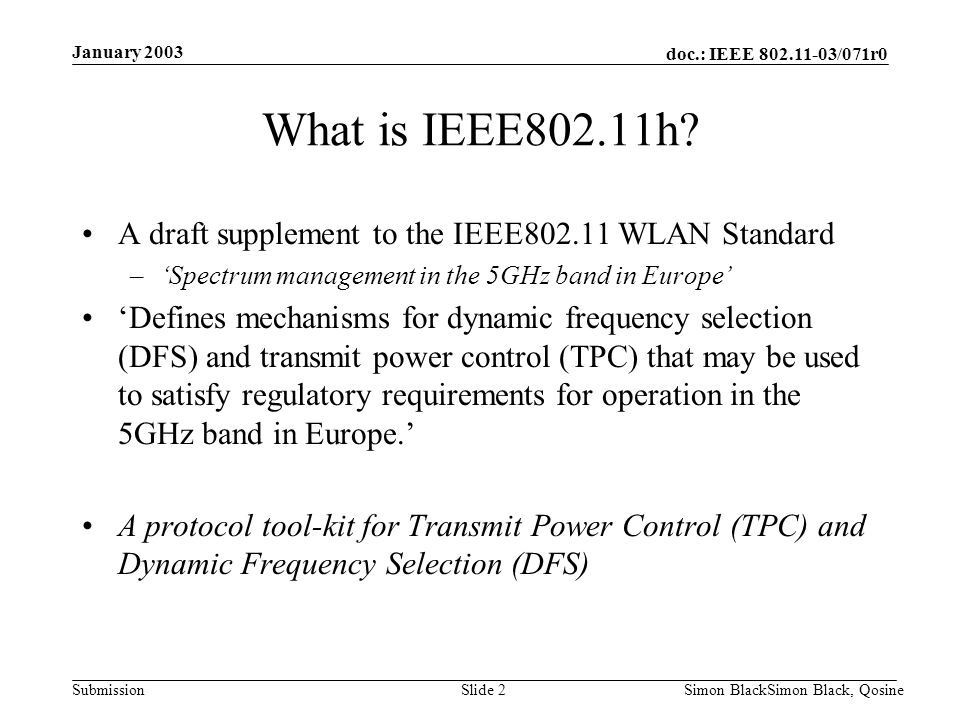 January 2003 What is IEEE802.11h A draft supplement to the IEEE802.11 WLAN Standard. 'Spectrum management in the 5GHz band in Europe'