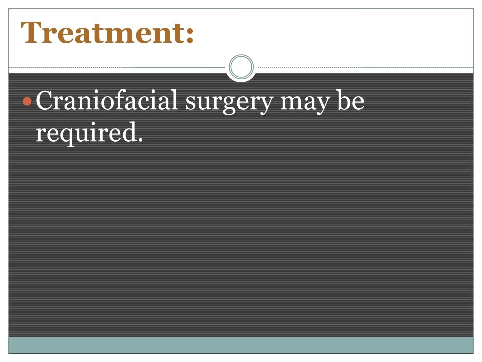Treatment: Craniofacial surgery may be required.