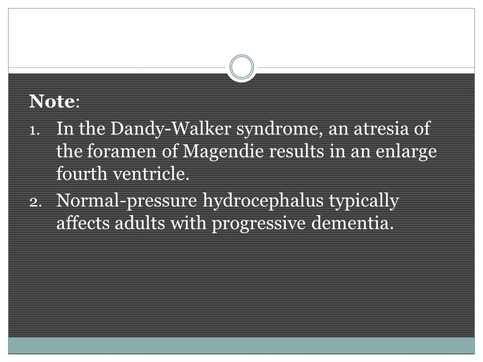 Note: In the Dandy-Walker syndrome, an atresia of the foramen of Magendie results in an enlarge fourth ventricle.