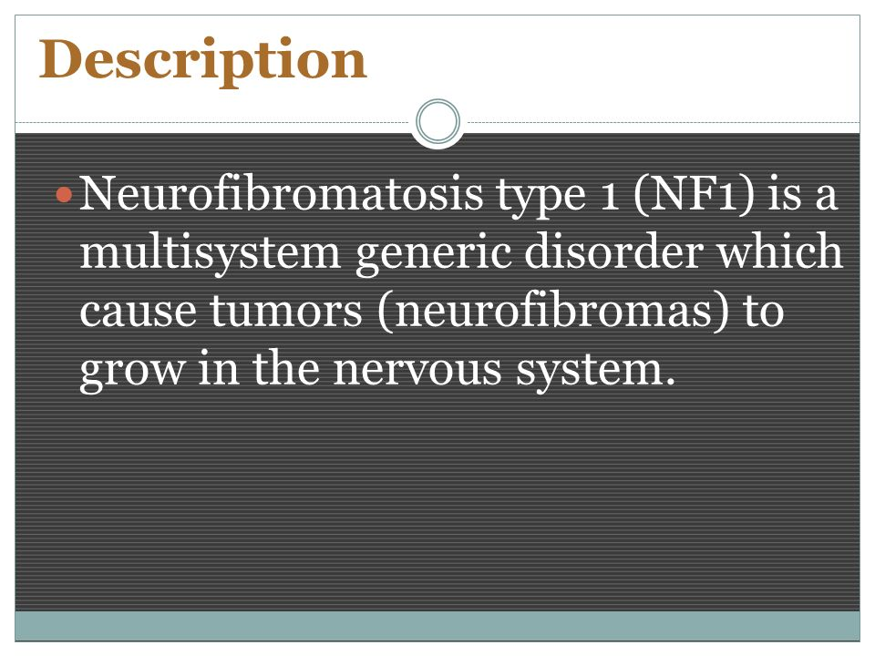 Description Neurofibromatosis type 1 (NF1) is a multisystem generic disorder which cause tumors (neurofibromas) to grow in the nervous system.