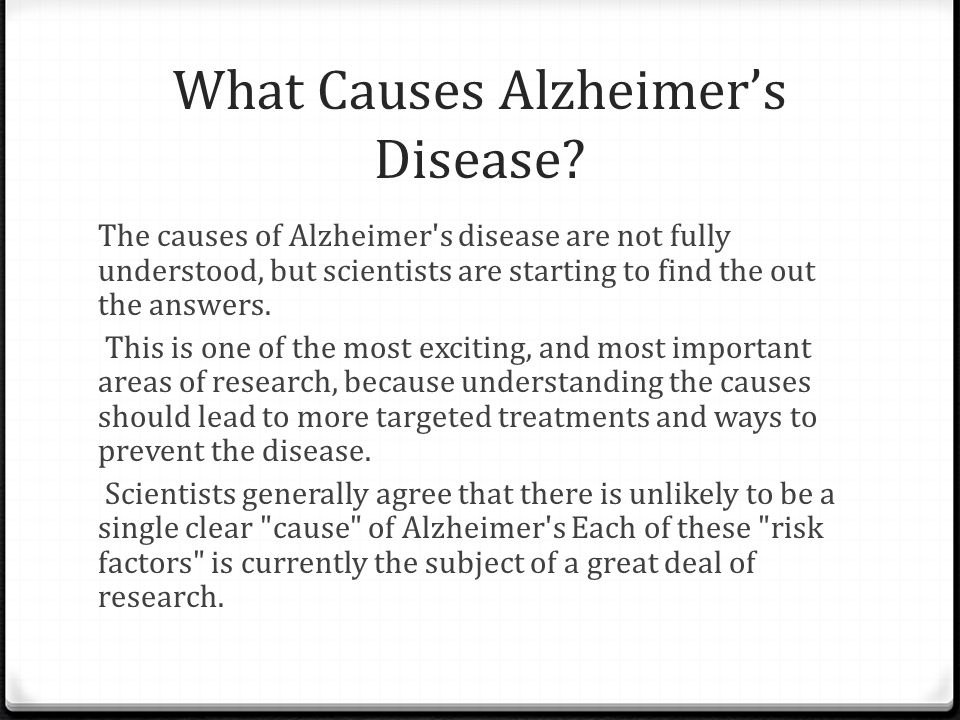 the cause of alzheimers disease essay Contrast the symptoms of alzheimer's disease with those of parkinson's disease what causes these different symptoms and how does this affect the treatment of these disorders.