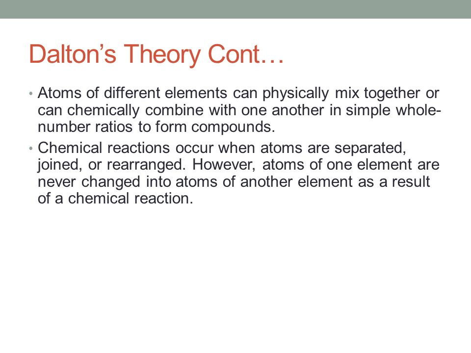 daltons theory Dalton's theory had two main flaws: can you guess atoms can be divided (nuclear) atoms of the same element are not identical in mass (isotopes.