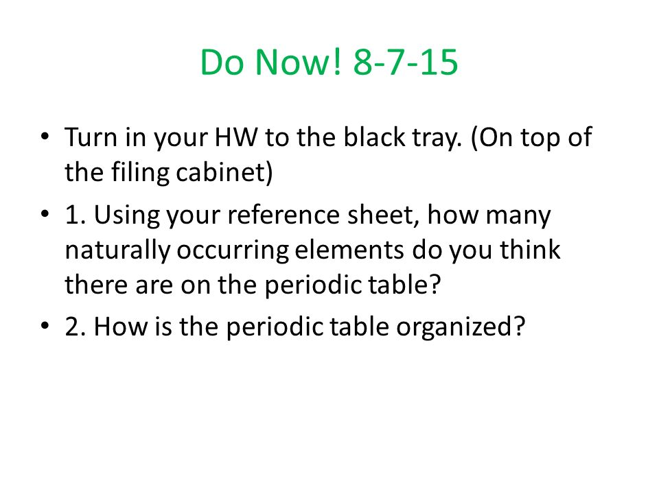 Do now turn in your hw to the black tray on top of the filing do now turn in your hw to the black tray on top of the filing cabinet 1 using your reference sheet how many naturally occurring elements do urtaz Images