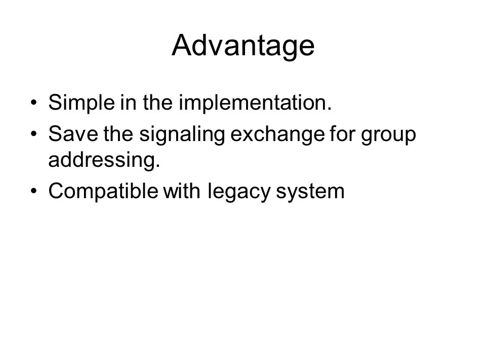 Advantage Simple in the implementation.
