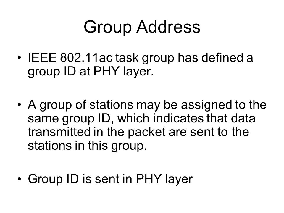 Group Address IEEE 802.11ac task group has defined a group ID at PHY layer.