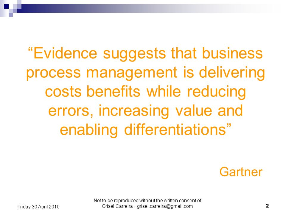 Evidence suggests that business process management is delivering costs benefits while reducing errors, increasing value and enabling differentiations