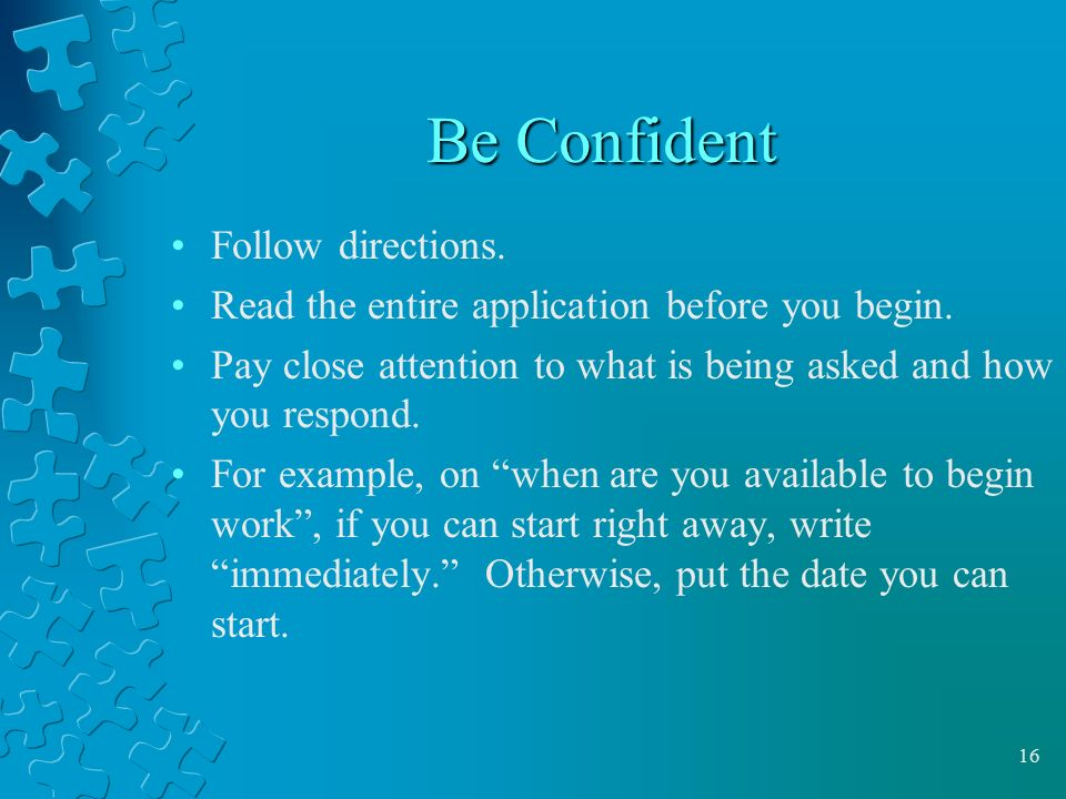 Be Confident Follow directions.