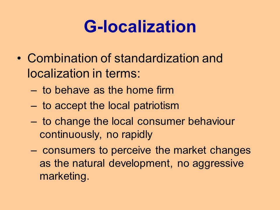 standardization and localization in cross cultural markets Cross-cultural marketing and advertising research reveal important influences   level in order to react to that market scenario with appropriate marketing   standardized web sites into strongly localized ones and vice versa.