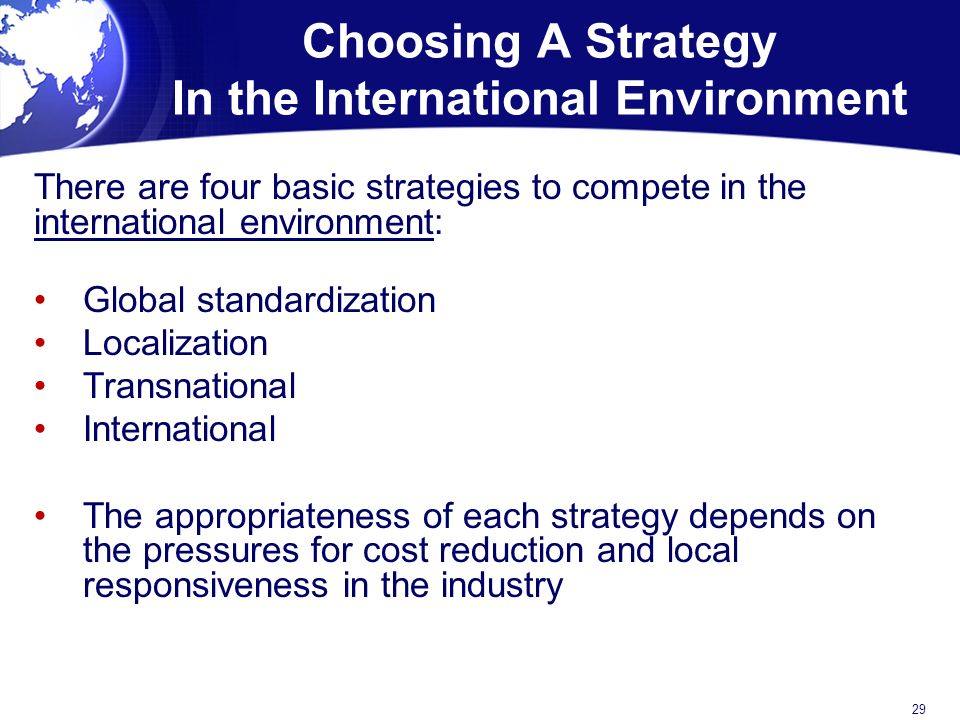 choose a strategy localization strategy global standardization strategy Disappointment with strategies that operate at a global level may explain why companies that do perform well internationally apply a regionally oriented strategy in addition to—or even instead.