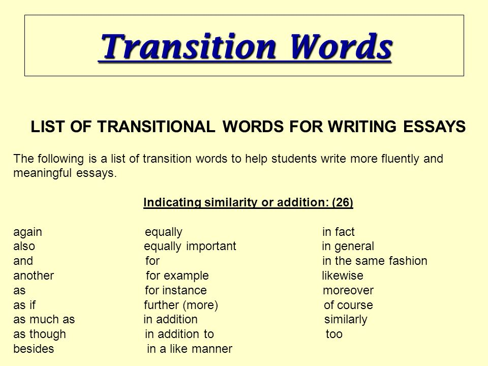 a list of transition words for writing essays Keep your ideas clear and logical with the right transition words for essays this list of 97 transitions helps you find the right word for every situation.
