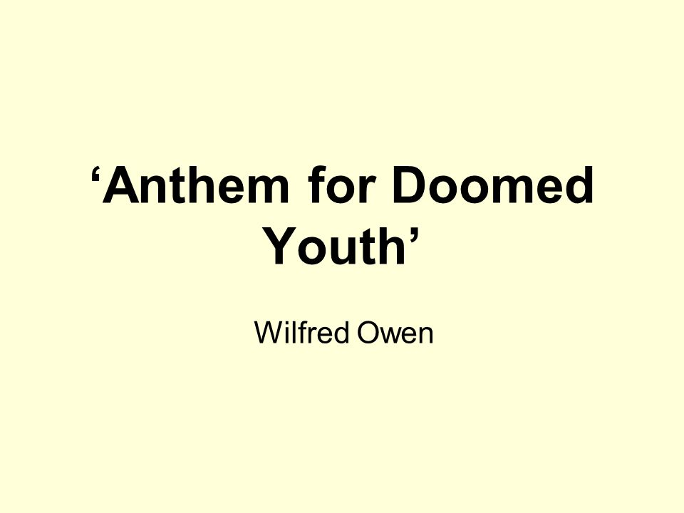 wilfred owens anthem for doomed youth By owen, wilfred (1893-1918) librivox volunteers bring you 12 different  recordings of anthem for doomed youth, by wilfred owen, in honor of veteran's  day,.
