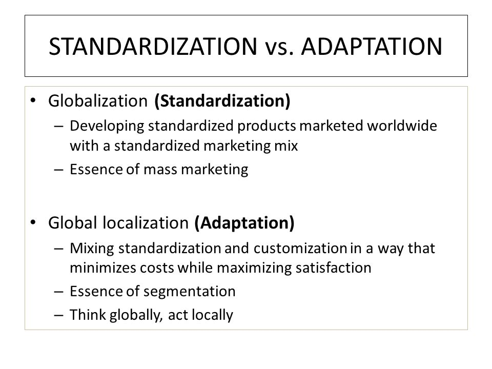 reasons for product standardization or adaptation Focuses on the issue of product standardization versus adaptation, with special reference to the practices of japanese multinational companies (mncs) operating in the middle east.