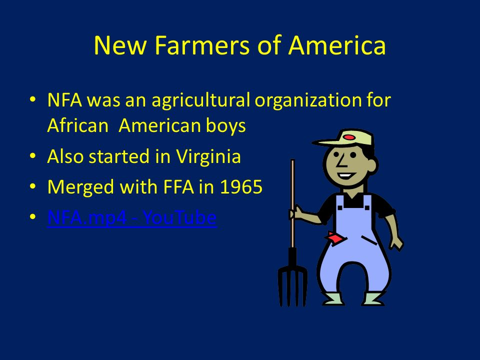 New Farmers of America NFA was an agricultural organization for African American boys. Also started in Virginia.