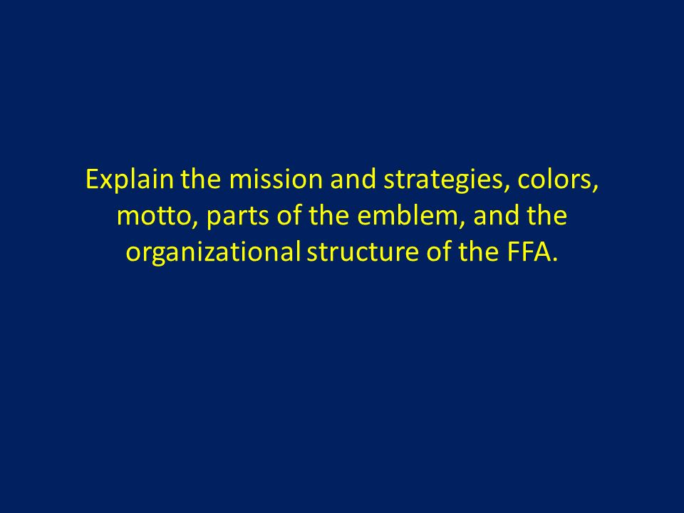 Explain the mission and strategies, colors, motto, parts of the emblem, and the organizational structure of the FFA.