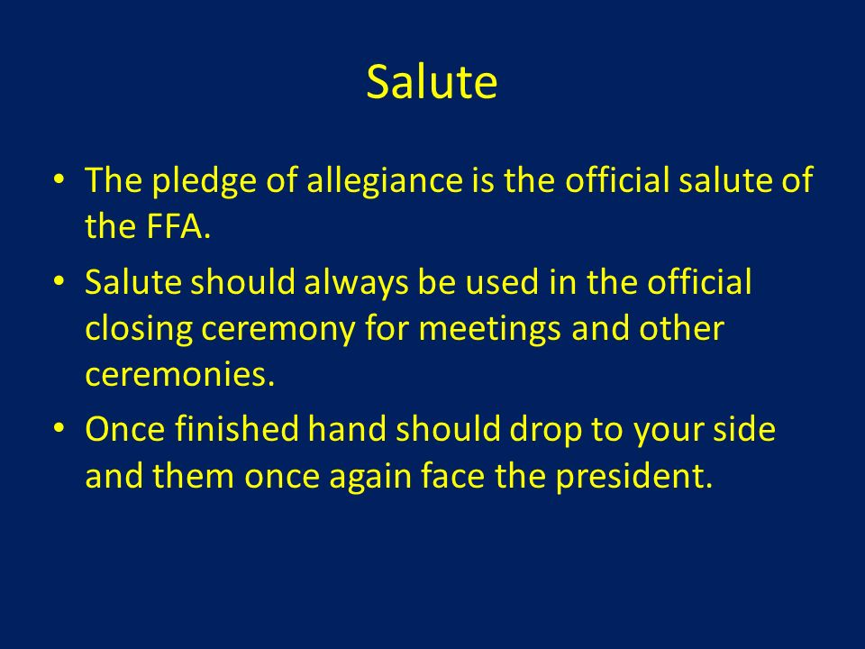 Salute The pledge of allegiance is the official salute of the FFA.