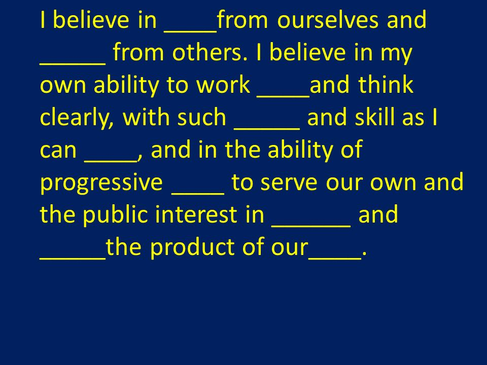 I believe in ____from ourselves and _____ from others