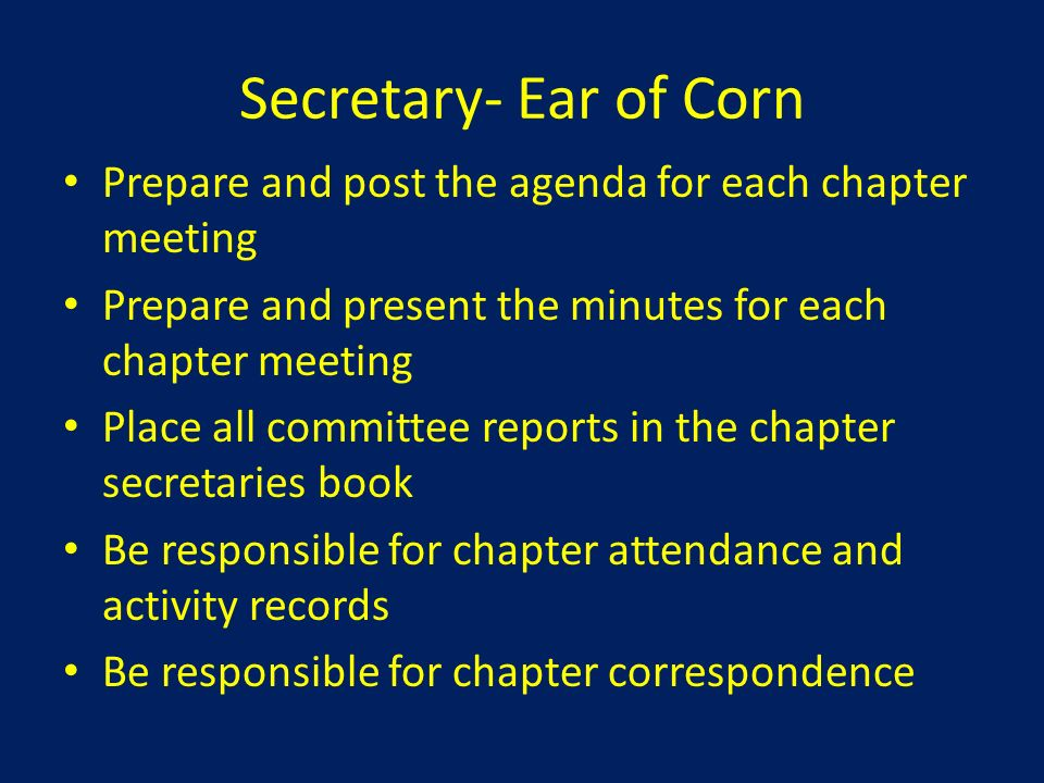 Secretary- Ear of Corn Prepare and post the agenda for each chapter meeting. Prepare and present the minutes for each chapter meeting.