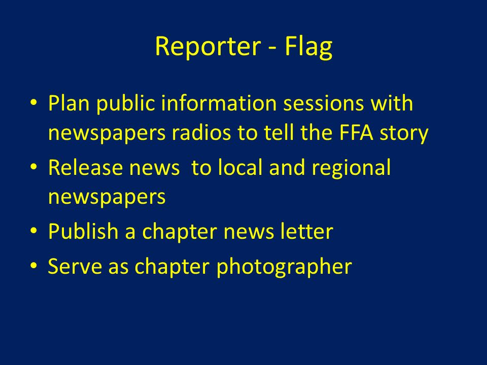 Reporter - Flag Plan public information sessions with newspapers radios to tell the FFA story. Release news to local and regional newspapers.