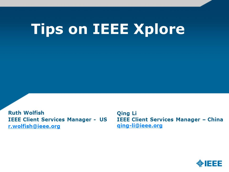 Ruth Wolfish IEEE Client Services Manager - US r.wolfish@ieee.org