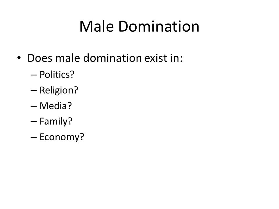 Male Domination Does male domination exist in: Politics Religion