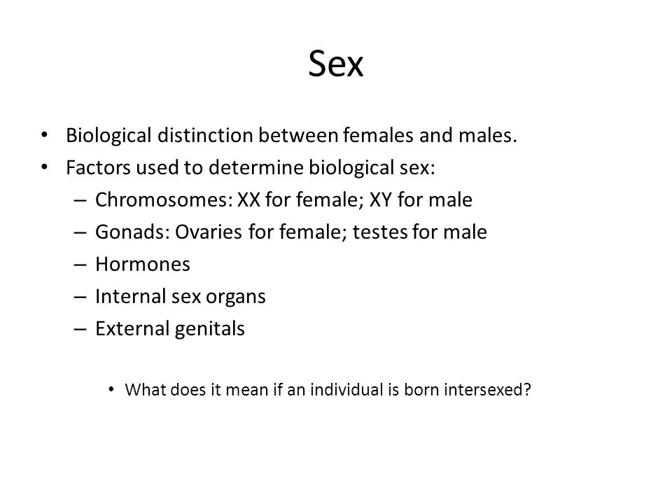 Sex Biological distinction between females and males.