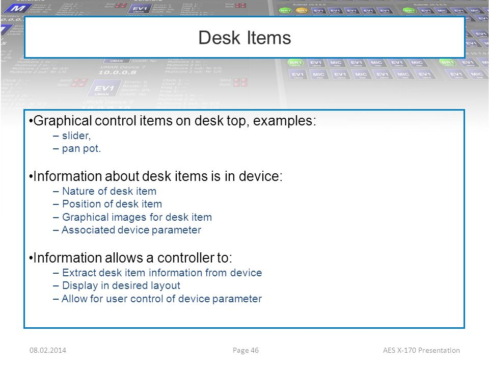 Desk Items Graphical control items on desk top, examples: