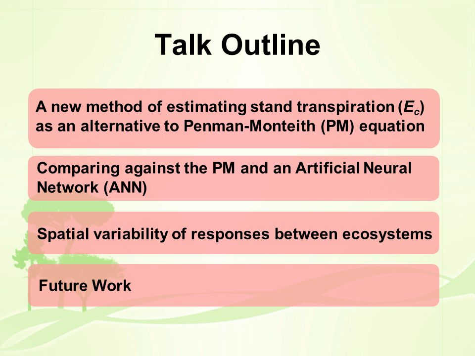 Talk Outline A new method of estimating stand transpiration (Ec) as an alternative to Penman-Monteith (PM) equation.