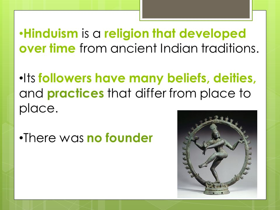 Hinduism is a religion that developed over time from ancient Indian traditions.