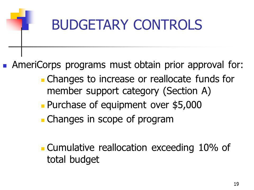 BUDGETARY CONTROLS AmeriCorps programs must obtain prior approval for:
