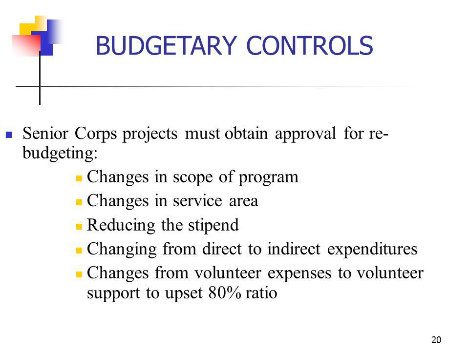 BUDGETARY CONTROLS Senior Corps projects must obtain approval for re-budgeting: Changes in scope of program.