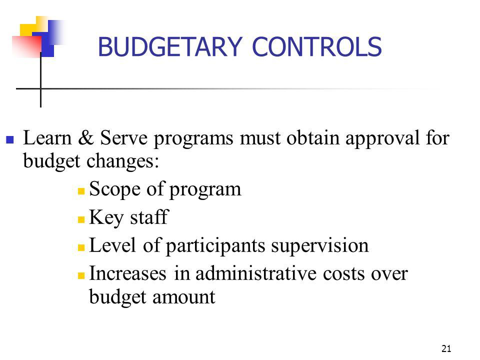 BUDGETARY CONTROLS Learn & Serve programs must obtain approval for budget changes: Scope of program.