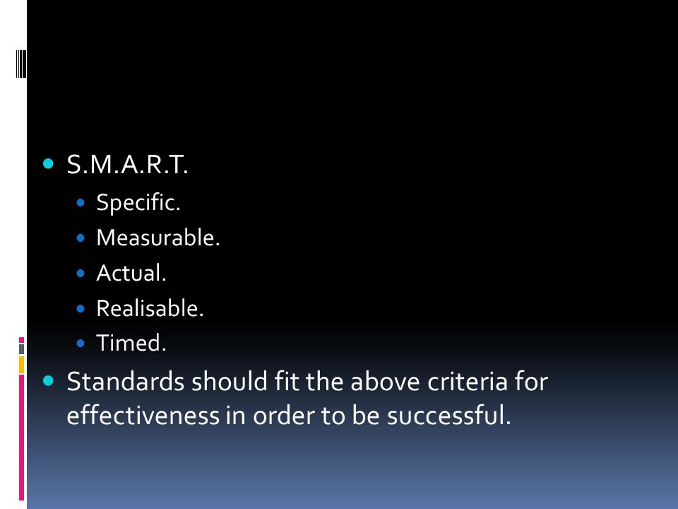 S.M.A.R.T. Specific. Measurable. Actual. Realisable. Timed.