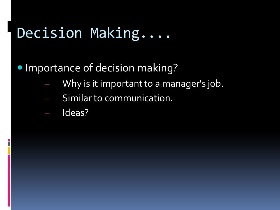 Decision Making.... Importance of decision making