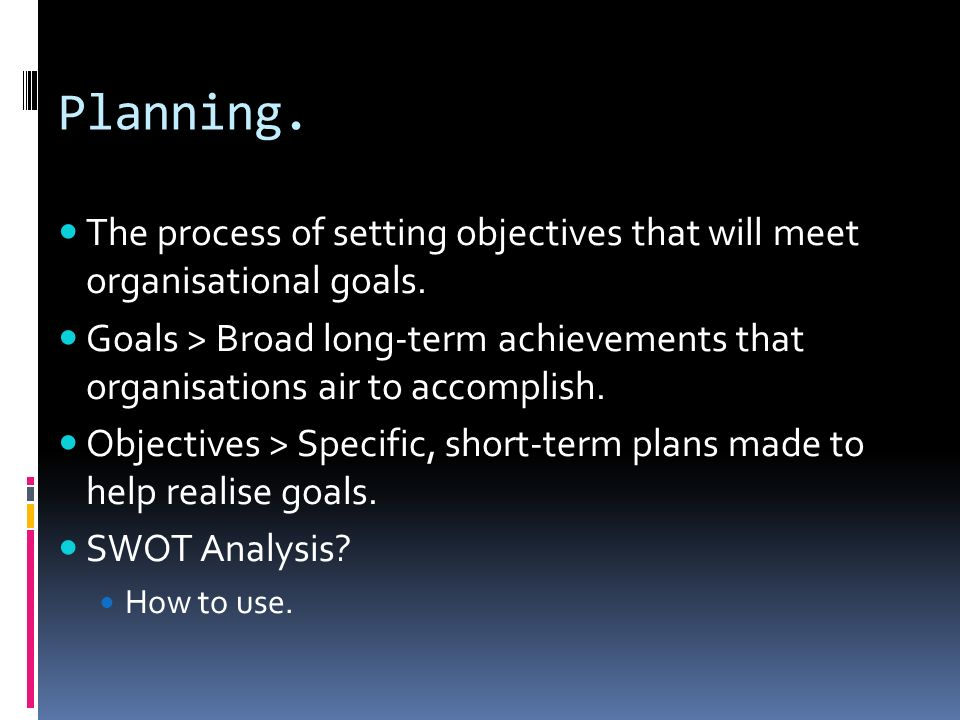 Planning. The process of setting objectives that will meet organisational goals.
