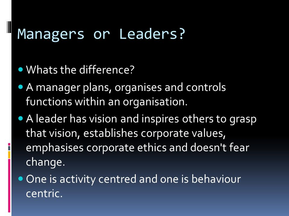 Managers or Leaders Whats the difference
