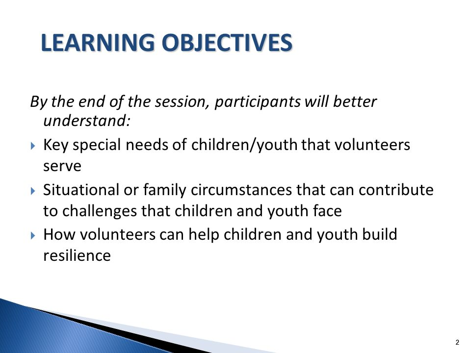 LEARNING OBJECTIVES By the end of the session, participants will better understand: Key special needs of children/youth that volunteers serve.