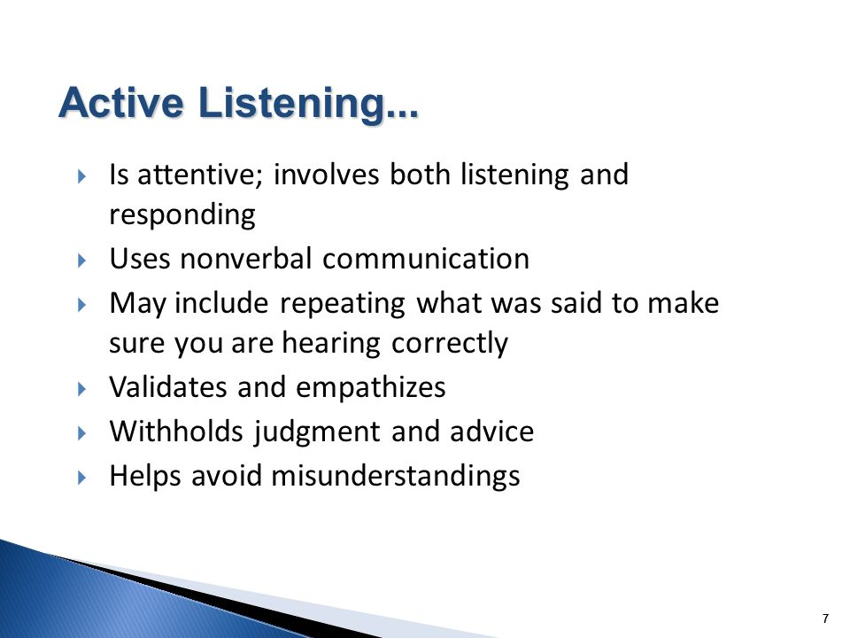 Active Listening... Is attentive; involves both listening and responding. Uses nonverbal communication.