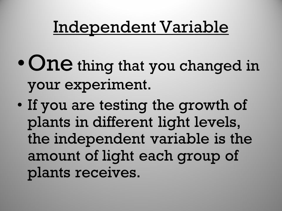 One thing that you changed in your experiment.