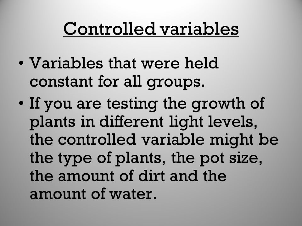 Controlled variables Variables that were held constant for all groups.