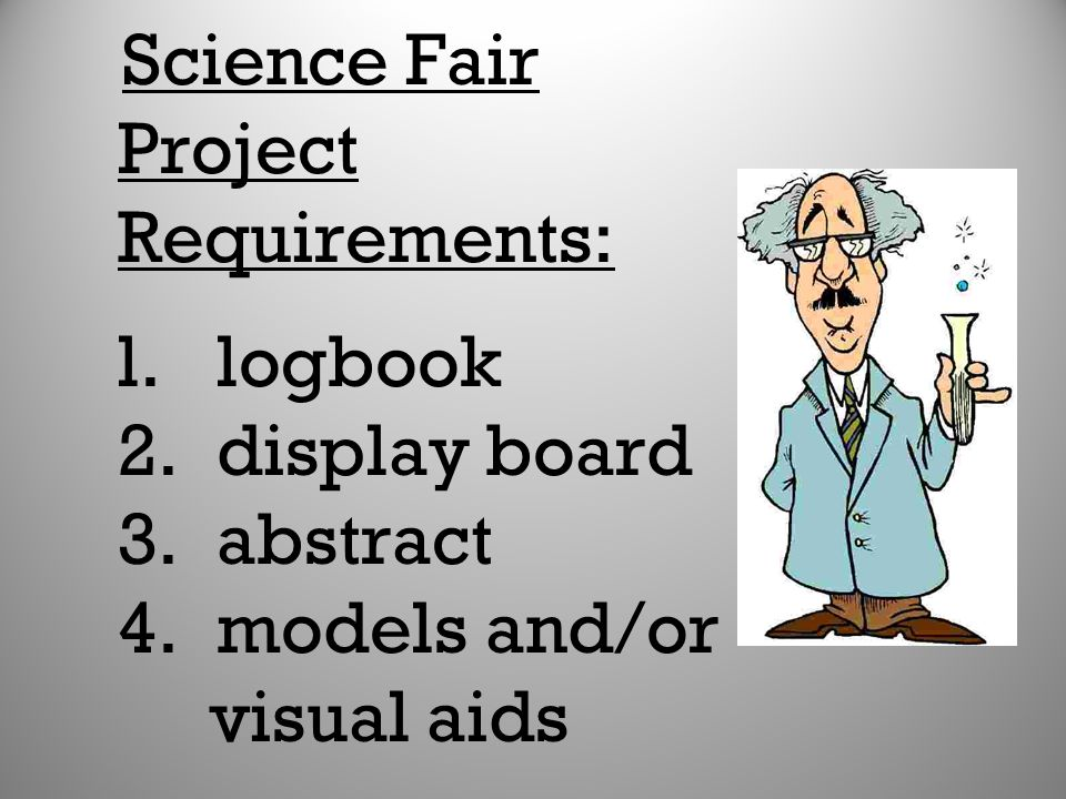 Science Fair Project Requirements: l. logbook 2. display board 3