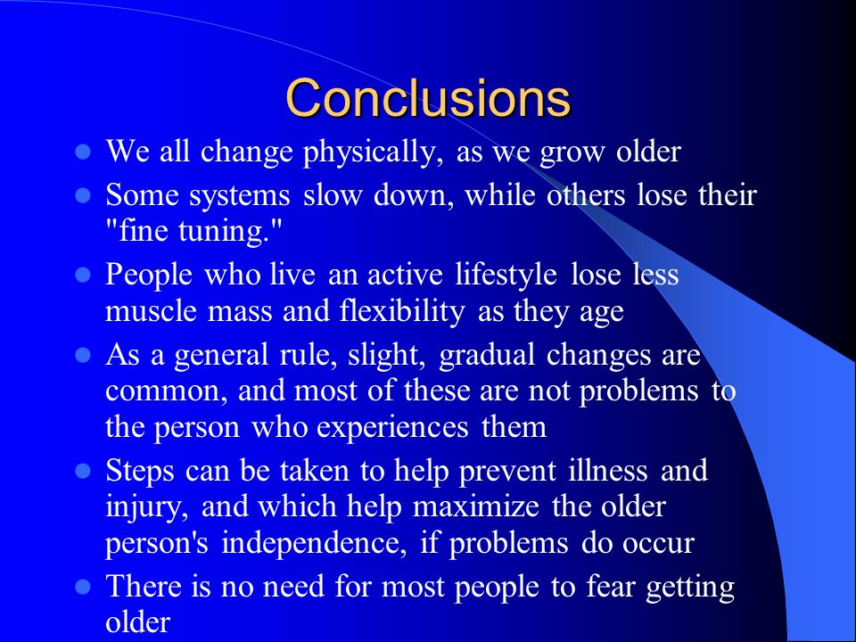 Conclusions We all change physically, as we grow older