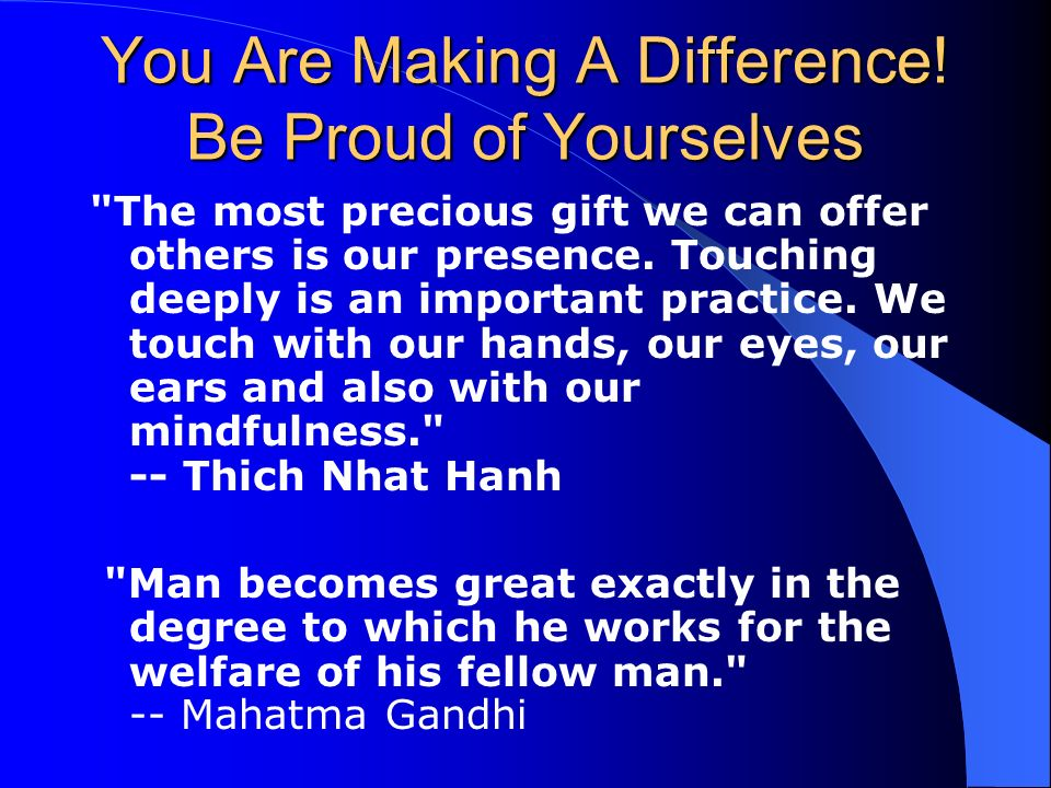 You Are Making A Difference! Be Proud of Yourselves