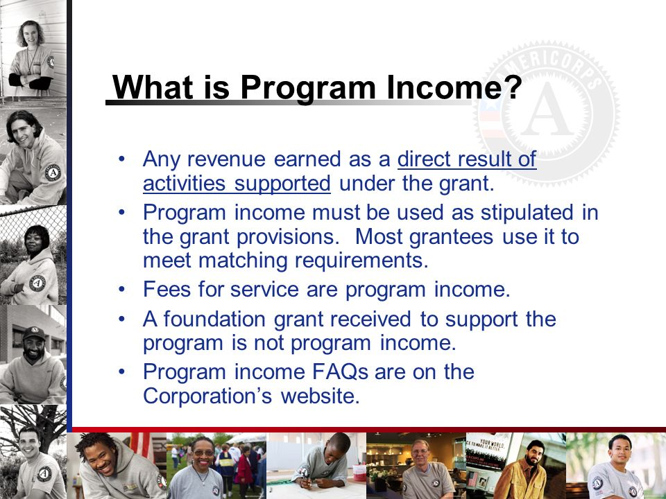 What is Program Income Any revenue earned as a direct result of activities supported under the grant.