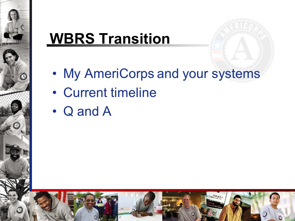 WBRS Transition My AmeriCorps and your systems Current timeline