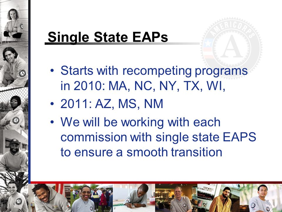 Single State EAPs Starts with recompeting programs in 2010: MA, NC, NY, TX, WI, 2011: AZ, MS, NM.